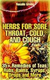 Free Kindle Book -   Herbs For Sore Throat, Cold, And Cough: 35+ Remedies of Teas, Rubs, Balms, Syrups, Drops and More: (Healthy Healing, Natural Remedies) Check more at http://www.free-kindle-books-4u.com/health-fitness-dietingfree-herbs-for-sore-throat-cold-and-cough-35-remedies-of-teas-rubs-balms-syrups-drops-and-more-healthy-healing-natural-remedies/