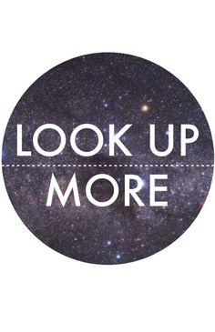 """LOOK UP MORE."" 