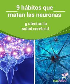 9 hábitos que matan las neuronas y afectan la salud cerebral Los trastornos que afectan la salud cerebral suelen tener su origen en factores hereditarios, la edad o algún tipo de lesión;