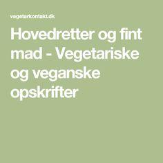 Hovedretter og fint mad - Vegetariske og veganske opskrifter