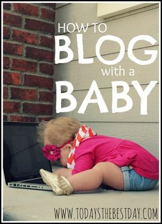 How to Blog With a Baby | Today's The Best Day