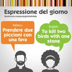 Italian / English idiom: to kill two birds with one stone
