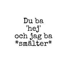 "more like ""vafan ska jag säga"" Silly Quotes, Goal Quotes, Quotes For Him, Me Quotes, Swedish Quotes, Learn Swedish, Book Qoutes, Qoutes About Love"