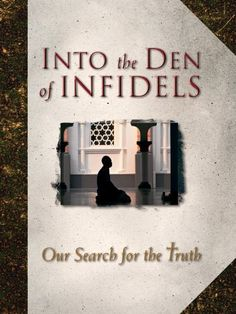 Into the Den of Infidels by The Voice of the Martyrs