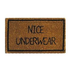 I would make you wait at the door awkwardly just to emphasize the full effect of this doormat.