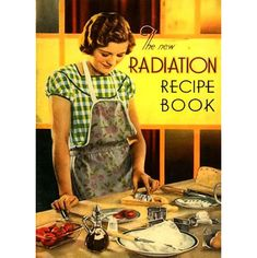The New Radiation Recipe Book,  1933 ~ for your modern dinner parties.