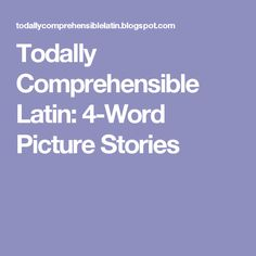 Todally Comprehensible Latin: 4-Word Picture Stories