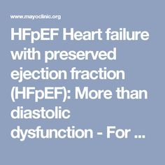 HFpEF Heart failure with preserved ejection fraction (HFpEF): More than diastolic dysfunction - For Medical Professionals - Mayo Clinic