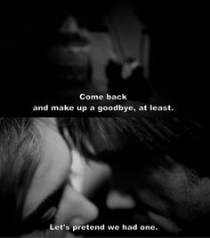 """come back and make up a goodbye, at least "" Eternal Sunshine of the Spotless Mind -Gondry"