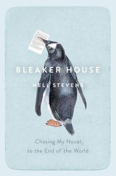 Bleaker House: Chasing My Novel to the End of the World by Nell Stevens — Reviews, Discussion, Bookclubs, Lists
