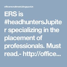 ERS is #headhuntersJupiter specializing in the placement of professionals. Must read.- http://officerecruitment.blogspot.in/2017/01/headhunters-Jupiter.html