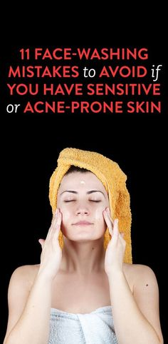11 Face-Washing Mistakes to Avoid if You Have Sensitive or Acne-Prone Skin