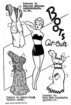 """August 31, 1947 BOOTS CUT-OUTS   Boots and Her Buddies was a popular, long-run American comic strip by Edgar Martin. Syndicated by the Newspaper Enterprise Association, it ran from 1924 to 1969. Some newspapers presented the strip under the shortened title Boots. The character of Boots was variously labeled the """"Sweetheart of the Comics"""", the """"Sweetheart of America"""" and """"Everybody's Sweetheart""""."""
