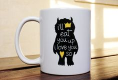 I'll Eat You Up I Love You So - Coffee Mug - Where The Wild Things Are Coffee Mug on Etsy, $20.00