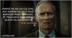 Pokaż im, na co cię stać... #Eastwood-Clint,  #Praca