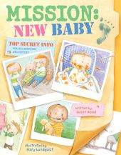Mission: New Baby by Susan Hood - A secret agent's guide to welcoming a new sibling. 3/11/15