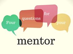 Four Types of Questions To Ask Your Mentor