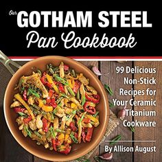OUR GOTHAM STEEL PAN COOKBOOK: 99 Delicious Non-Stick Recipes for Your Ceramic Titanium Cookware (Smart Easy Healthy Lifestyle Recipes for Nutritious Stove Top Cooking Book 1) - http://positivelifemagazine.com/our-gotham-steel-pan-cookbook-99-delicious-non-stick-recipes-for-your-ceramic-titanium-cookware-smart-easy-healthy-lifestyle-recipes-for-nutritious-stove-top-cooking-book-1/ http://ecx.images-amazon.com/images/I/61LDGm5QVLL.jpg THE ULTIMATE DIRECTIONAL COOKBOOK FOR T