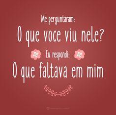 Me perguntaram: o que você viu nele? #mensagenscomamor #amor #casais #fofos #metades #namorados #frases