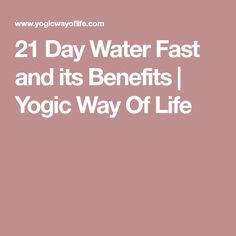 21 Day Water Fast and its Benefits | Yogic Way Of Life