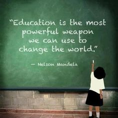 """Education is the most powerful weapon we can use to change the world."" - Nelson Mandela"
