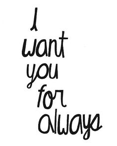 i want you for always.
