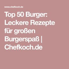 Top 50 Burger: Leckere Rezepte für großen Burgerspaß | Chefkoch.de