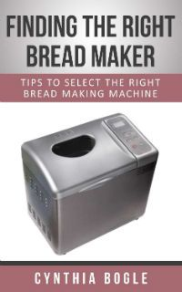 Kindle FREE Days: Feb 19 – 21      ~~ Finding The Right Bread Maker ~~  Learn the main features that you should be looking for in a bread maker in order to make an informed decision.