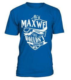 9fbb8f20 IT'S A MAXWEL THING YOU WOULDN'T UNDERSTAND . Special Offer, not available