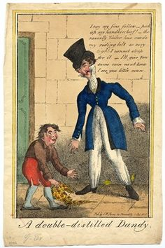 """'A double-distilled dandy', 1818, by George Cruikshank. A dandy has dropped his handkerchief. He says: """"I say my fine fellow—pick up my handkerchief!—the rascally Tailor has made my riding belt [i.e. stays] so very tight I cannot stoop for it—I'll give you some coin next time I see you little man."""""""