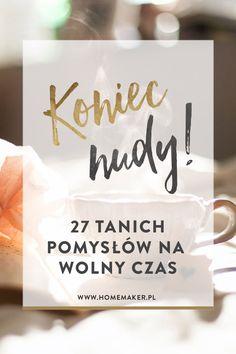 Co można robić w domu? 27 tanich pomysłów na nudę.   homemaker.pl @homemakerPL