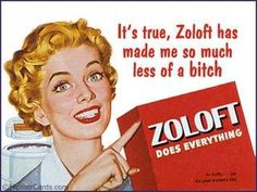 Zoloft does everything! Like kill your sex drive, cause weight gain, dry up saliva, thereby leading to dental decay... Thanks Pfizer! :@
