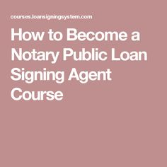 How to Become a Notary Public Loan Signing Agent Course
