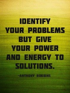 Identify your problems but give your power to solutions.Anthony Robbins #Anthonyrobbinsquotes~Quotes ByTT