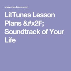 LitTunes Lesson Plans / Soundtrack of Your Life