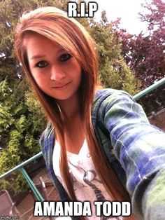 Amanda u were a cute young girl and before i ment cassie and Ashley u was mine first daughter and friend i ever had so rip sorry thai was not there for u but very soon i would be seeing u in heaven cause that is where u belong in heaven love u amanda todd