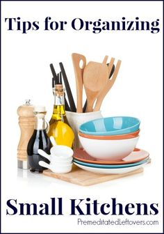 Organization Tips for Small Kitchens: Use these tips to organize your kitchen and create more usable space.  |  Premeditated Leftovers