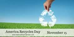 Recycle, buy recycled goods and help teach others the benefits of recycling and continue to do so each day! #AmericaRecyclesDay