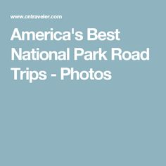 America's Best National Park Road Trips - Photos