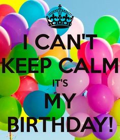 I Cant Keep Calm Its My Birthday Quote With Balloons keep calm birthday keep calm quotes happy birthday happy birthday wishes birthday quotes happy birthday quotes its my birthday birthday quote my birthday its my birthday quotes