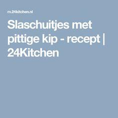Slaschuitjes met pittige kip - recept | 24Kitchen