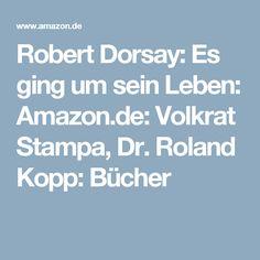 Robert Dorsay: Es ging um sein Leben: Amazon.de: Volkrat Stampa, Dr. Roland Kopp: Bücher