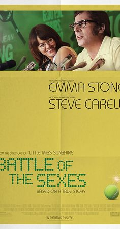 Battle of the Sexes (2017) Directed by Jonathan Dayton, Valerie Faris. With Emma Stone, Steve Carell, Andrea Riseborough, Sarah Silverman. The true story of the 1973 tennis match between World number one Billie Jean King and ex-champ and serial hustler Bobby Riggs.