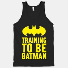 Training to Be Batman | HUMAN, because you should be yourself unless you can be batman.. Then always be batman lol