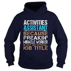 ACTIVITIES ASSISTANT Because Freakin Miracle Worker Isn't An Official Job Title T Shirts, Hoodies. Check price ==► https://www.sunfrog.com/LifeStyle/ACTIVITIES-ASSISTANT--Freaking-91588376-Navy-Blue-Hoodie.html?41382 $35.99