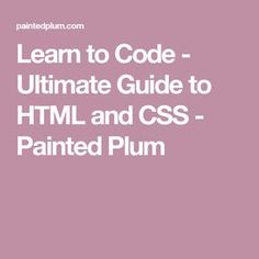 Learn to Code - Ultimate Guide to HTML and CSS - Painted Plum