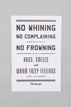 No Whining »  I'm tempted to display this print prominently in my home. I'm sure my children would love the reminder.
