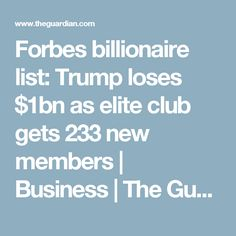 Forbes billionaire list: Trump loses $1bn as elite club gets 233 new members   Business   The Guardian