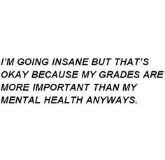 life myself quotes health grades hate school thoughts crazy high school graduation heart my life insane important poetry poem mental health seriously though depressing quotes sprüche gedanken Quotes Deep Feelings, Hurt Quotes, Real Quotes, Mood Quotes, Life Quotes, Funny Quotes, Qoutes, Truth Hurts Quotes, Depressing Quotes
