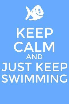 Just keep swimming  -talia joy